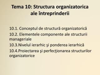 Tema 10 :  Structura organizatorica ale întreprinderii
