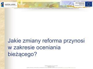 Jakie zmiany reforma przynosi w zakresie oceniania bie??cego?