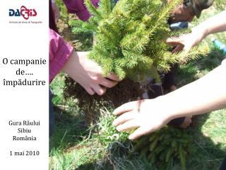 O campanie de�.  � mp ? durire Gura R �ului Sibiu Rom�nia 1 mai 2010