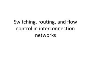 Switching, routing, and flow control in interconnection networks