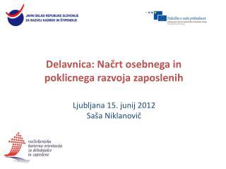 Ljubljana 15. junij 2012 Saša Niklanovič
