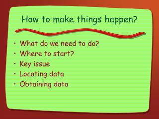 How to make things happen?