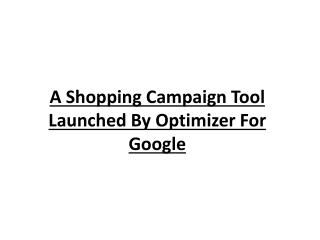 A Shopping Campaign Tool Launched By Optimizer For Google