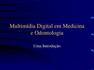 Multimídia Digital em Medicina e Odontologia