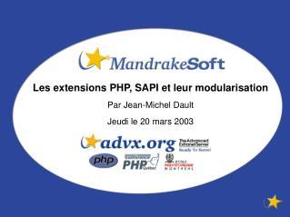 Les extensions PHP, SAPI et leur modularisation Par Jean-Michel Dault Jeudi le 20 mars 2003