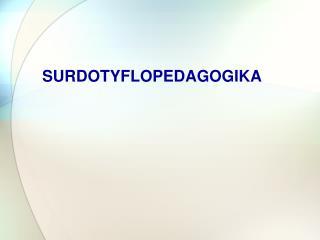 SURDOTYFLOPEDAGOGIKA