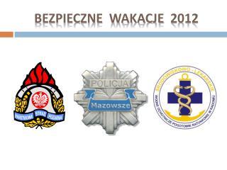 Bezpieczne  wakacje  2012