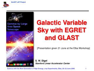 Galactic Variable Sky with EGRET and GLAST S. W. Digel Stanford Linear Accelerator Center