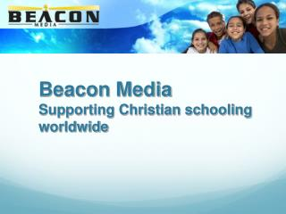 Beacon Media Supporting Christian schooling worldwide