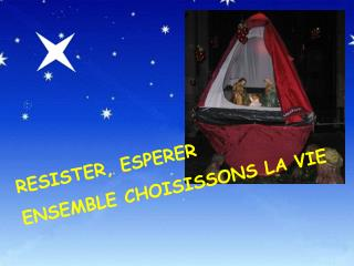 RESISTER, ESPERER ENSEMBLE CHOISISSONS LA VIE