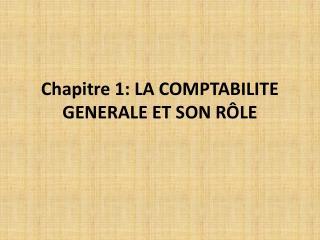 Chapitre 1: LA COMPTABILITE GENERALE ET SON R�LE