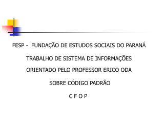 FESP -  FUNDAÇÃO DE ESTUDOS SOCIAIS DO PARANÁ TRABALHO DE SISTEMA DE INFORMAÇÕES
