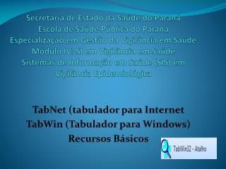 TabNet (tabulador para Internet TabWin (Tabulador para Windows) Recursos Básicos