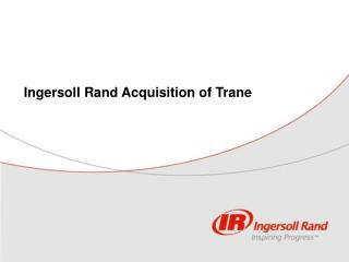 Ingersoll Rand Acquisition of Trane