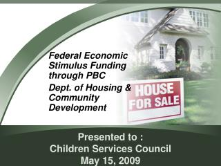 Presented to : Children Services Council May 15, 2009