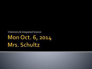 Mon Oct. 6, 2014 Mrs. Schultz