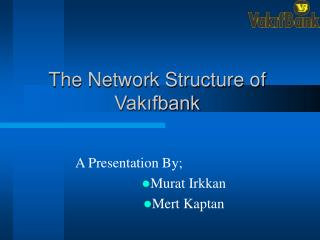 The Network Structure of Vakifbank