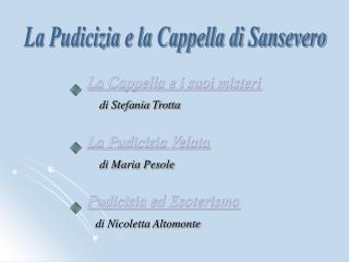 La Cappella e i suoi misteri di Stefania Trotta La Pudicizia Velata di Maria Pesole