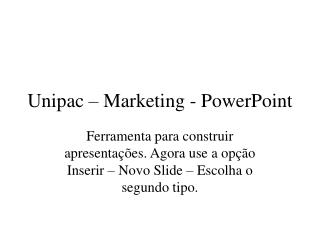 Unipac – Marketing - PowerPoint