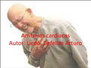 Arritmias cardiacas Autor: Licdo. Defelice Arturo
