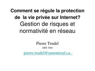 Pierre Trudel DRT 3808 pierre.trudel@umontreal .
