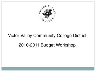 Victor Valley Community College District 2010-2011 Budget Workshop