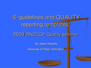 E-guidelines and QUALITY reporting templates   2009 RNZCGP Quality seminar