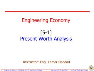 Engineering Economy [5-1] Present Worth Analysis Instructor: Eng. Tamer Haddad