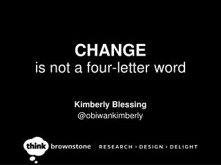 CHANGE is not a four-letter word