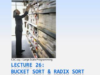 Lecture 26: BUCKET SORT & RADIX Sort