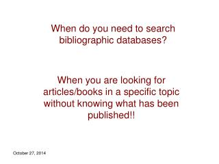 When do you need to search  bibliographic databases?