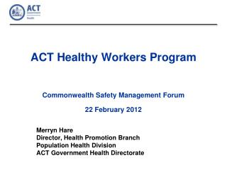 ACT Healthy Workers Program Commonwealth Safety Management Forum  22 February 2012