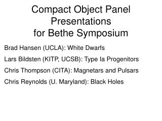 Compact Object Panel Presentations  for Bethe Symposium