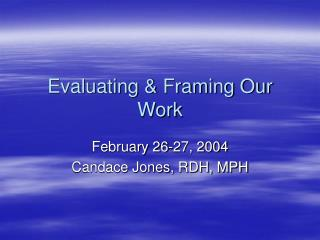 Evaluating & Framing Our Work