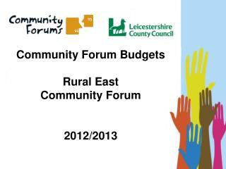 Community Forum Budgets Rural East  Community Forum  2012/2013