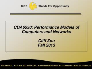 CDA6530: Performance Models of Computers and Networks Cliff Zou Fall 2013
