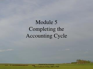 Module 5 Completing the  Accounting Cycle