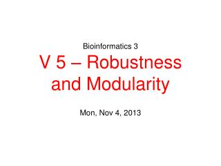 Bioinformatics 3 V 5 – Robustness and Modularity