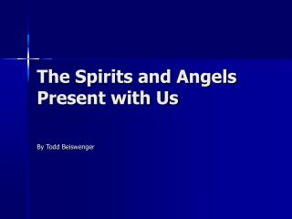 The Spirits and Angels Present with Us