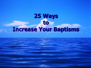 25 Ways  to  Increase Your Baptisms