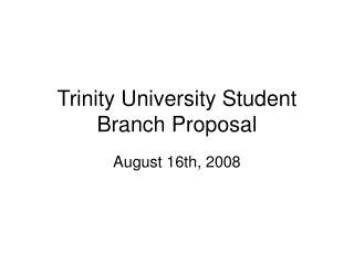 Trinity University Student Branch Proposal