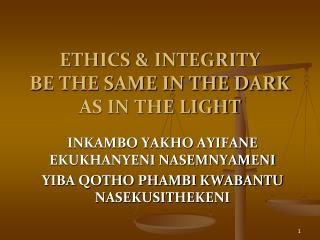 ETHICS & INTEGRITY BE THE SAME IN THE DARK AS IN THE LIGHT