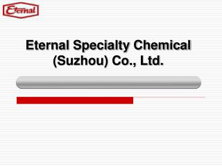 Eternal Specialty Chemical (Suzhou) Co., Ltd.