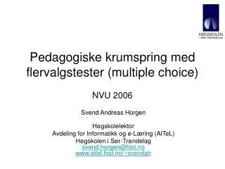Pedagogiske krumspring med flervalgstester (multiple choice) NVU 2006