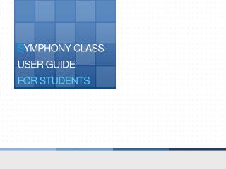 S YMPHONY  C LASS USER GUIDE FOR STUDENTS