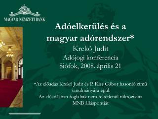 Adóelkerülés és a  magyar adórendszer* Krekó Judit Adójogi konferencia Siófok, 2008. április 21