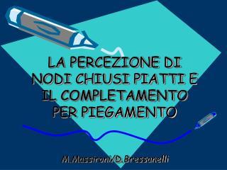 LA PERCEZIONE DI NODI CHIUSI PIATTI E IL COMPLETAMENTO PER PIEGAMENTO M.Massironi/D.Bressanelli