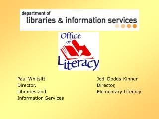 Paul Whitsitt Jodi Dodds-Kinner Director,Director, Libraries andElementary Literacy