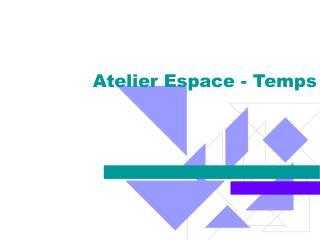 Atelier Espace - Temps