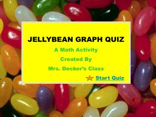 JELLYBEAN GRAPH QUIZ A Math Activity Created By Mrs. Decker's Class Start Quiz
